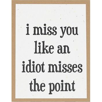 I Miss You Like An Idiot Misses the Point (greeting card)