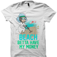 BEACH BETTA HAVE MY MONEY T-SHIRT LADIES TOPS UNISEX TEE TEES S M L XL WHITE CHEAP SHIRTS BIRTHDAY GIFTS CHRISTMAS GIFTS from CELEBRITY COTTON