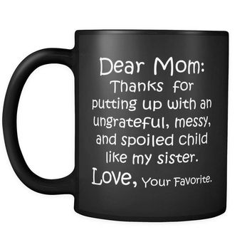 DEAR MOM Thanks for Putting Up ... MY SISTER / Funny Gift / Black Coffee Mug 11oz.