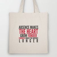 Absence makes the heart grow fonder Tote Bag by hannahclairehughes
