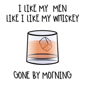 I Like My Men Like I Like My Whiskey Gone By Morning T Shirt