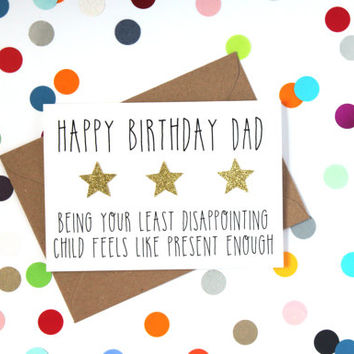 Funny Dad Birthday Card. Happy Birthday Card. Being your least disappointing child feels like present enough