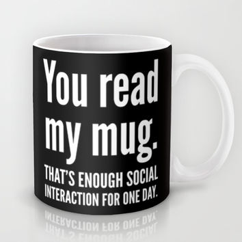 You read my mug. That's enough social interaction for one day. (Black & White) Mug by CreativeAngel