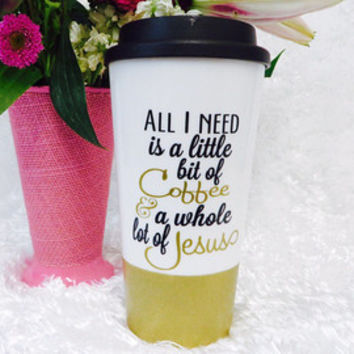 All I need is a little bit of Coffee & a whole lot of Jesus * Personalized Coffee Mug * Personalized Mug * Custom Coffee Mug * Birthday mug