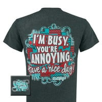 Girlie Girl Originals I'm Busy, Your Annoying, Have A Nice Day Bright T Shirt