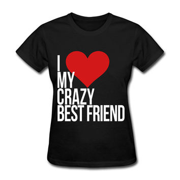 I Love My Crazy Best Friend Women's T-Shirt