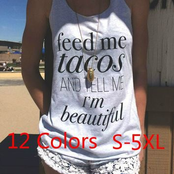 FEED ME TACOS AND TELL ME I'M BEAUTIFUL printed cotton tank top 12 Colors (S-5XL)