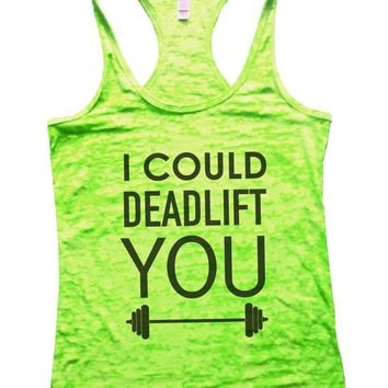 I Could Deadlift You Burnout Tank Top By Funny Threadz