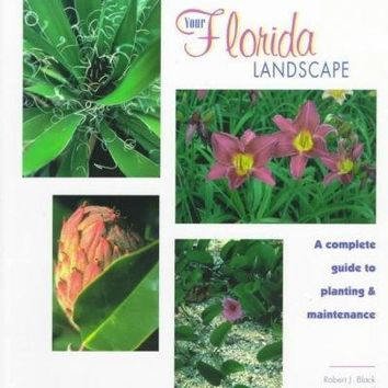 Your Florida Landscape: A Complete Guide to Planting and Maintenance : Trees, Palms, Shrubs, Ground Covers and Vines: Your Florida Landscape