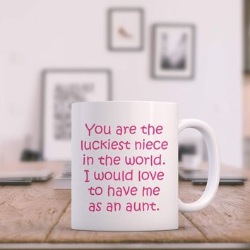 YOU ARE THE LUCKIEST NIECE * Unique Funny Gift from Aunt * White Coffee Mug 11oz.