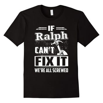 If Ralph Can't Fix It We're All Screwed Shirt