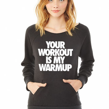 Your Workout Is My Warmup ladies sweatshirt