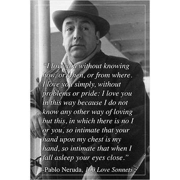 PABLO NERUDA renowned spanish poet & novelist INSPIRED QUOTE POSTER 24X36