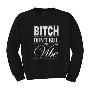 B-tch Don't Kill My Vibe Black Crewneck
