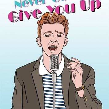 Never Gonna Give You Up Rick Astley Card