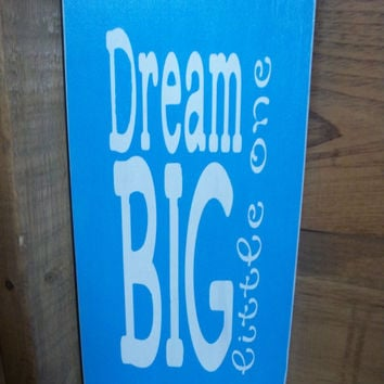 Dream Big Little One-Handmade Sign-Hand Painted Sign-Nursery Decor-Sign For Child's Room-Typography Sign