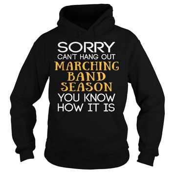 Sorry can't hang out marching band season you know how it is shirt Hoodie