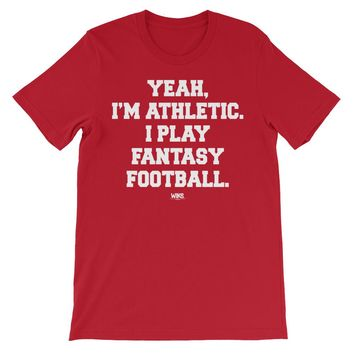 Yeah I'm Athletic | Funny Unisex Fantasy Football Shirt