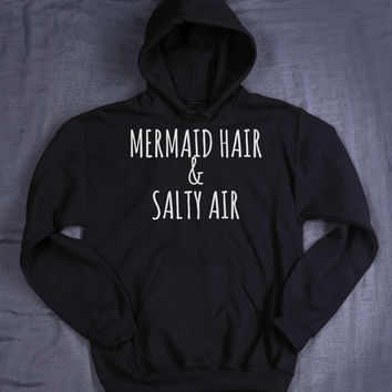 Mermaid Sweatshirt Mermaid Hair & Salty Air Hoodie Slogan Ocean Beach Life Jumper