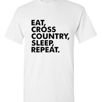 Eat Cross Country Sleep Repeat Tshirt. Shirts For All Ages. Great Sports Shirt Ladies and Unisex Style Shirt. Makes a Great Gift!!!!!