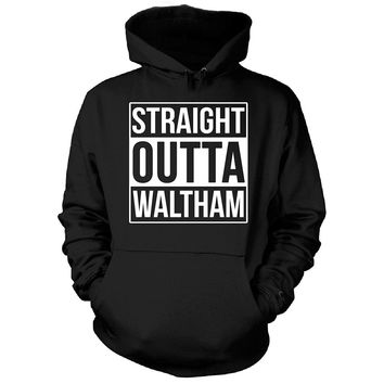 Straight Outta Waltham City. Cool Gift - Hoodie