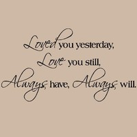 Loved You Yesterday Love You Still Always Have Always Will wall sayings vinyl lettering decal quote sticker art (Black, 12.5x25)