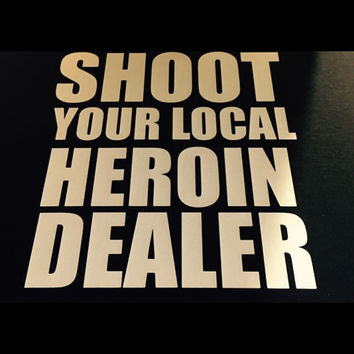 Shoot Your Local Heroin Dealer  Heroin Awareness hoodie!