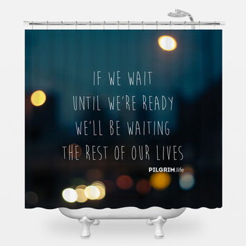 Until We're Ready Shower Curtain