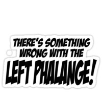THERE'S SOMETHING WRONG WITH THE LEFT PHALANGE! by CoExistance