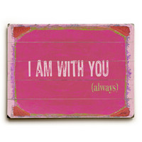 I Am With You by Artist Lisa Weedn Wood Sign