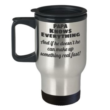Papa Travel Mug - 11 OZ PAPA Knows Everything And if he doesn't he can make up something real fast! - Unique Christmas Gifts for Men & Husband! Father's Day (Papa Travel Mug)