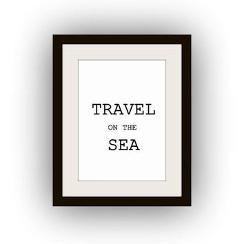 travel on the sea , Printable Wall Art, black and white, beach quotes print, summer decal, gift for men, camping camp, holiday inspirational