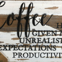 Coffee Has Given Me Unrealistic Expectations Of Productivity - Wood Wall Decor - Silvered White -12-in