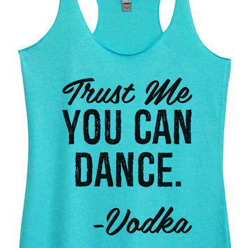 Womens Fashion Triblend Tank Top - Trust Me You Can Dance. - Vodka - Tri-1355
