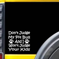 Don't Judge My Pit Bull L124 dog 8 inch Pitbull sticker decal
