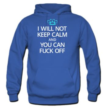 I Will Not Keep Calm and You Can Fuck Off Hoodie