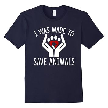 I Was Made To Save Animals Animal - Rescue T-Shirt