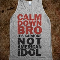 Cam Down Bro It's Karaoke  - Totally Awesome Text Tees