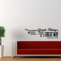 """Inspirational Wall Decal - If You Cannot Do Great Things, Do Small Things in a Great Way Napoleon Hill 12x38"""""""