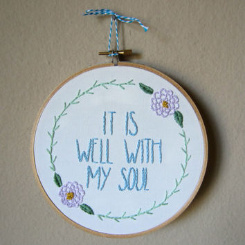 It Is Well With My Soul hand embroidery, 7 inch hoop, floral detail