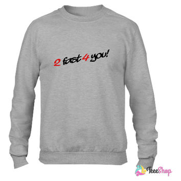 2 Fast 4 You Crewneck sweatshirtt