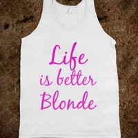 Life is better blonde tanktop - Life of a Blonde