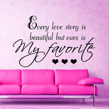Wall Decals every love story is beautiful, but ours is my favorite Quotes  Vinyl Sticker Decal Love Home Decor Bedroom Wedding Gift MN6