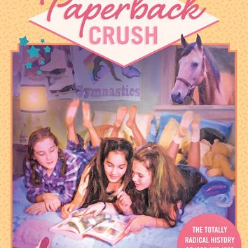 Paperback Crush - The Totally Radical History of 80's & 90's Teen Fiction