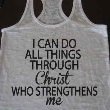 I can do all things through Christ who strengthens me Philippians 4:13 Inspirational. Persevere. Strength
