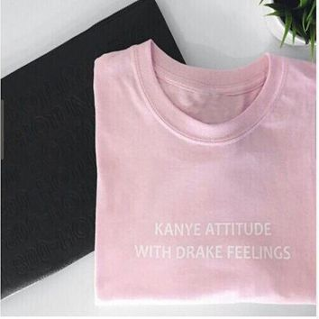 KANYE ATTITUDE WITH DRAKE FEELINGS Funny Letter Fashion Tee Women Men Casual Summer Cotton T-Shirt Tops Pink Tshirt Femme