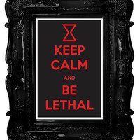 Keep Calm and Be Lethal (The Avengers: Black Widow) 8 x 12 Keep Calm and Carry On Parody Poster
