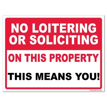 """No Loitering or Soliciting On This Property """" This Means You Sign or Sticker"""