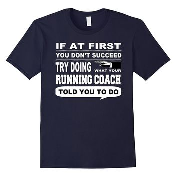 If at First You Don't Succeed Running Coach T-Shirt
