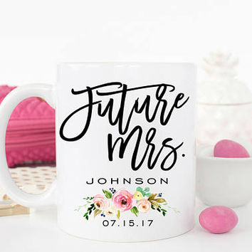 Future Mrs Mug, Personalized Engagement Mug, Future Mrs Cup, Future Mrs Gift, Engaged Floral Mug, Bride to be Mug, Mrs Mug, Wedding Mug